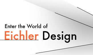 Enter the World of Eichler Design